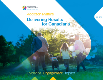 Addiction Matters – Delivering Results for Canadians: CCSA Annual Report, 2015–2016