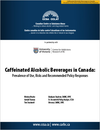 Caffeinated Alcoholic Beverages in Canada: Prevalence of Use, Risks and Recommended Policy Responses