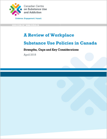 A Review of Workplace Substance Use Policies in Canada: Strengths, Gaps and Key Considerations