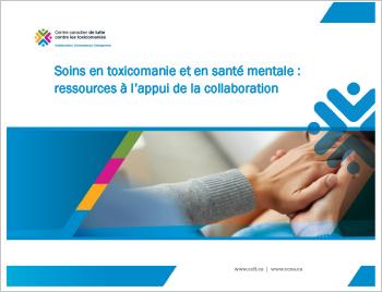 Soins en toxicomanie et en santé mentale : Ressources à l'appui de la collaboration