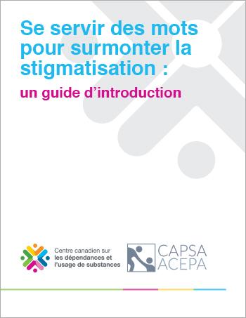 Guide pour favoriser la discussion et sensibiliser le public à la stigmatisation entourant l'usage de substances et les dépendances.