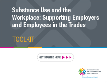 Substance Use and the Workplace: Supporting Employers and Employees in the Trades [toolkit]