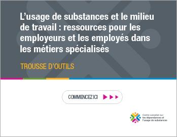 L'usage de substances et le milieu de travail : ressources pour les employeurs et les employés dans les métiers spécialisés