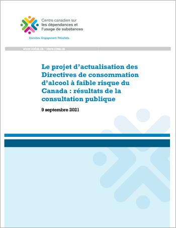 Le projet d'actualisation des Directives de consommation d'alcool à faible risque du Canada : Résultats de la consultation publique
